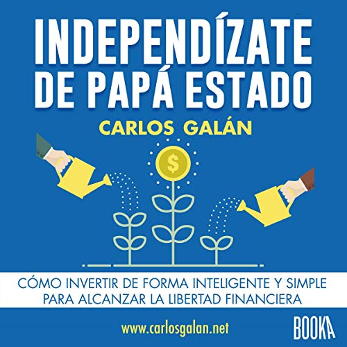 Independízate de Papá Estado [Be Independent of the Daddy State]                   By:                                                                                                                                 Carlos Galán Rubio                               Narrated by:                                                                                                                                 Eduardo Díez                      Length: 3 hrs and 8 mins     Not rated yet     Overall 0.0