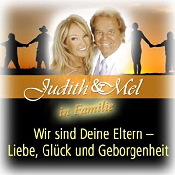 Judith & Mel In Familie: Wir Sind Deine Eltern - Liebe, Glück Und Geborgenheit