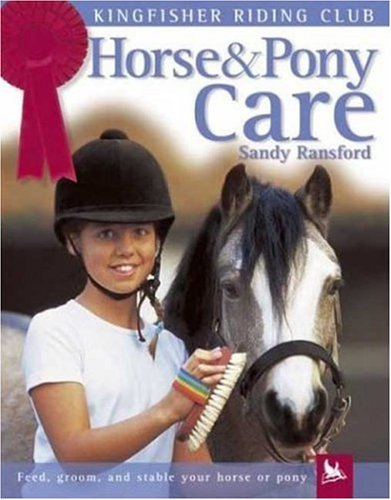 Horse and Pony Care: Feed, Groom, and Stable Your Horse or Pony (Kingfisher Riding Club)