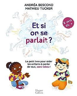 Et si on se parlait ? (à partir de 11 ans) : Le petit livre pour aider les enfants à parler de tout, sans tabou (HarperCollins) par [Andréa Bescond, Mathieu Tucker]