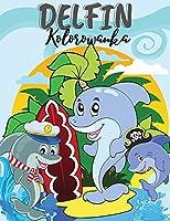 Delfin Kolorowanka: Urocza Delfin Kolorowanka. Niesamowita Książka dla malucha, nastolatków, chlopców, dziewcząt, dzieci, doroslych z wysokiej jakości Creative Designs. Dla chlopców i dziewcząt w wieku 4-6, 8-12. Adorable delfiny, zabawy podmorskie, i