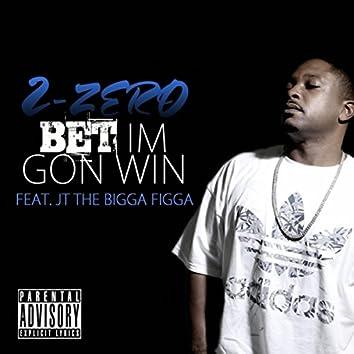 Bet Im Gone Win (feat. JT the Bigga Figga)