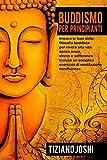 Buddismo per Principianti: Impara le basi della filosofia buddista per vivere una vita sen...
