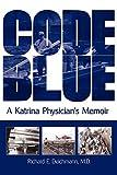 Code Blue: A Katrina Physician's Memoir