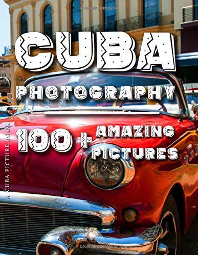 Cuba Picture Book - Cuba Photography: 100+ Amazing Pictures and Photos in this fantastic Cuba Photo Book