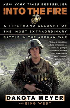 Into the Fire: A Firsthand Account of the Most Extraordinary Battle in the Afghan War by [Dakota Meyer, Bing West]