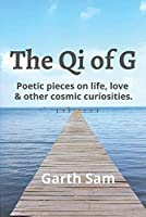The Qi of G: Poetic Pieces on Life, Love & Other Cosmic Curiosities