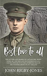Best Love to All: The Letters and Diaries of Captain Eric Rigby-Jones, Mc and Bar and His Experiences as a Young Officer w...