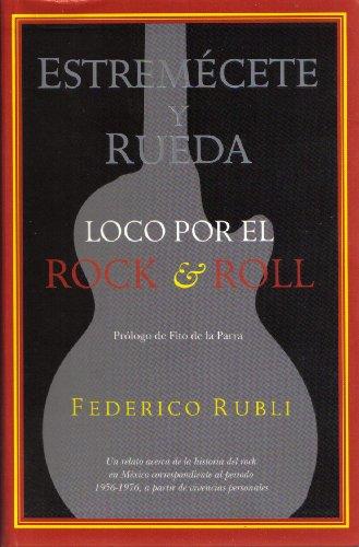 Estremcete y Rueda: Loco por el Rock & Roll; Un Relato Acerca de la Historia del Rock en Mxico.