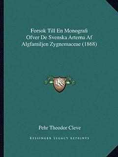 Forsok Till En Monografi Ofver de Svenska Arterna AF Algfamiljen Zygnemaceae (1868)