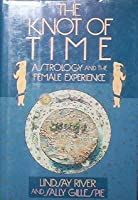 The Knot of Time: Astrology and the Female Experience