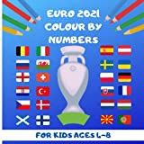 EURO 2021 Colour By Numbers: European Football Championship colouring book 2020 2021 | Easy colouring book | A Colour by Numbers Book For Kids aged ... Scotland Wales Germany France and much more..