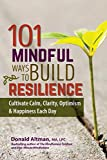 Image of 101 Mindful Ways to Build Resilience: Cultivate Calm, Clarity, Optimism & Happiness Each Day