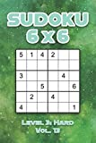 Sudoku 6 x 6 Level 3: Hard Vol. 13: Play Sudoku 6x6 Grid With Solutions Hard Level Volumes 1-40 Sudoku Cross Sums Variation Travel Paper Logic Games ... Challenge Genius All Ages Kids to Adult Gifts