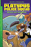 Platypus Police Squad: Never Say Narwhal (Platypus Police Squad, 4)