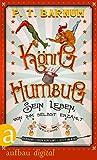 König Humbug: Sein Leben, von ihm selbst erzählt (German Edition)