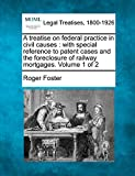 A treatise on federal practice in civil causes: with special reference to patent cases and the foreclosure of railway mortgages. Volume 1 of 2
