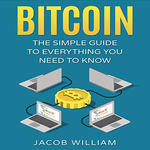 Bitcoin: The Simple Guide to Everything You Need to Know cover art