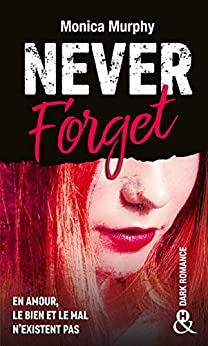 Never Forget T1 : Plus interdit que le New Adult, la Dark Romance transgresse les interdits (&H) par [Monica Murphy]