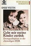 Gebt mir meine Kinder zurück. Zwangsadoption in der ehemaligen DDR