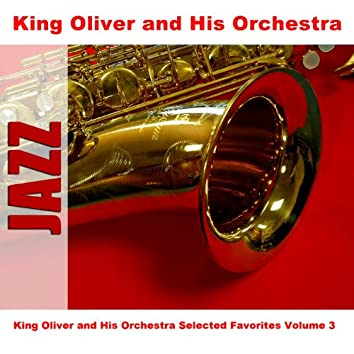 King Oliver and His Orchestra Selected Favorites Volume 3