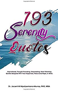 193 Serenity Quotes: Inspirational, Thought Provoking, Empowering, Heart Warming Quotes designed With Your Happiness, Peace and Hope in Mind
