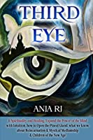 Third Eye: : 11 Spirituality and Healing, Expand the Power of the Mind with Intuition, How to Open the Pineal Gland, What we know about Reincarnation & Mystical Mediumship & Children of the New Age