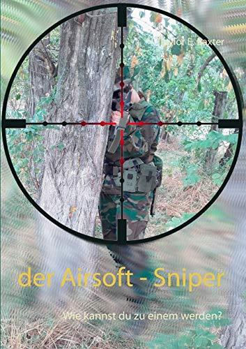 Der Airsoft - Sniper: Wie kannst du zu einem werden?