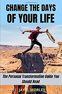 Change the Days of Your Life: The Personal Guide You Should Read (Personal Transformation)