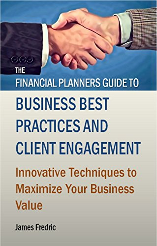 The Financial Planners Guide to Business Best Practices and Client Engagement: Innovative techniques to maximize your business value