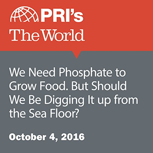 We Need Phosphate to Grow Food. But Should We Be Digging It up from the Sea Floor? audiobook cover art