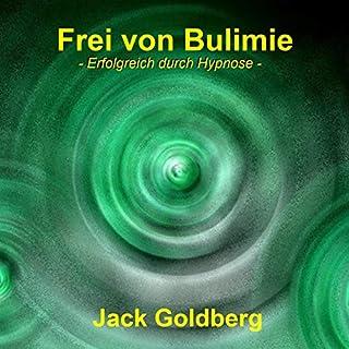 Frei von Bulimie     Erfolgreich durch Hypnose              Autor:                                                                                                                                 Jack Goldberg                               Sprecher:                                                                                                                                 Jack Goldberg                      Spieldauer: 36 Min.     1 Bewertung     Gesamt 3,0