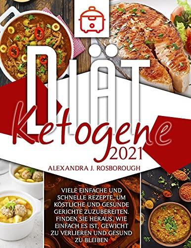 ketogene Diät 2021: viele einfache und schnelle Rezepte, um köstliche und gesunde Gerichte zuzubereiten. Finden Sie heraus, wie einfach es ist, Gewicht zu verlieren und gesund zu bleiben