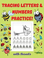 Tracing Letters & Numbers Practice!: Tracing Letters & Numbers Practice Book with Insects ABC Activity Pages Activity Book for Girls and Boys Workbook for Preschool, Kindergarten, and Kids Ages 3-8