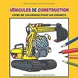 Véhicules de Construction Livre De Coloriage Pour Les Enfants: Amusement Pages de Coloriage pour Les Enfants de 4-8 Ans, 25 Illustrations Impressionnantes