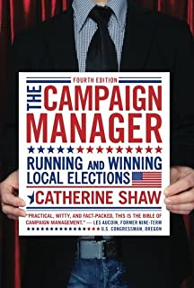 The Campaign Manager: Running and Winning Local Elections (Campaign Manager: Running & Winning Local Elections)