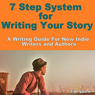 7 Step System for Writing Your Story     A Writing Guide for New Indie Authors and Writers              By:                                                                                                                                 J. B. Snow                               Narrated by:                                                                                                                                 Gene Blake                      Length: 34 mins     Not rated yet     Overall 0.0