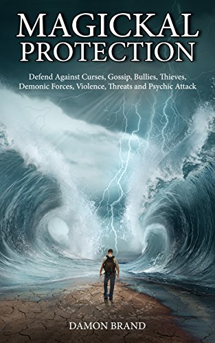 Magickal Protection: Defend Against Curses, Gossip, Bullies, Thieves, Demonic Forces, Violence, Threats and Psychic Attack (The Gallery of Magick)