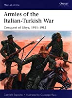 Armies of the Italian-Turkish War: Conquest of Libya 1911-1912 (Men at Arms Series)