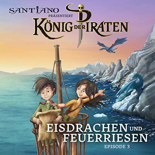 Santiano präsentiert König der Piraten - Eisdrachen und Feuerriesen (Episode 3)
