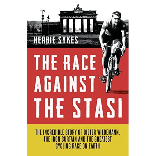 The Race Against the Stasi: The Incredible Story of Dieter Wiedemann, the Iron Curtain and the Greatest Cycling Race on Earth (English Edition)