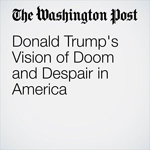 Donald Trump's Vision of Doom and Despair in America audiobook cover art