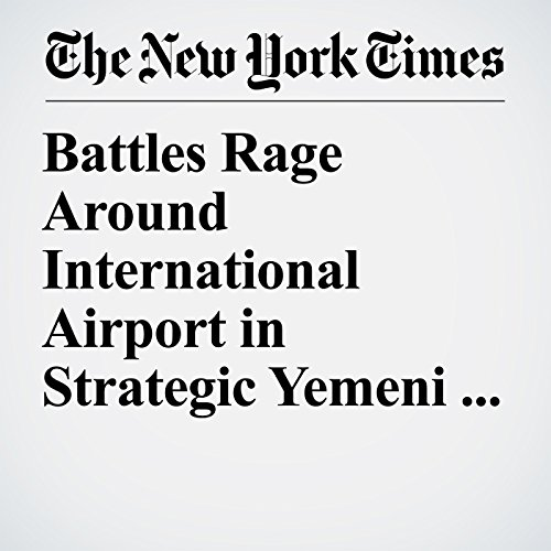 Battles Rage Around International Airport in Strategic Yemeni City copertina