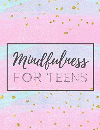 Mindfulness for Teens: Guided Journal Notebook to handle Stress, find Focus, stay...