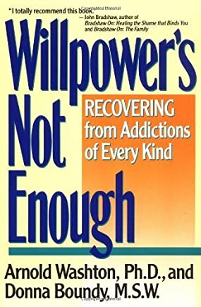 Willpowers Not Enough: Recovering from Addictions of Every Kind by Arnold M. Washton(1990-09-26)