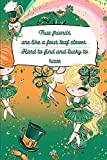 True Friends Are Like A Four Leaf Clover Hard To Find And Lucky To Have: Shamrock Friendship: This is a blank, lined journal that makes a perfect ... pages, a convenient size to write things in.
