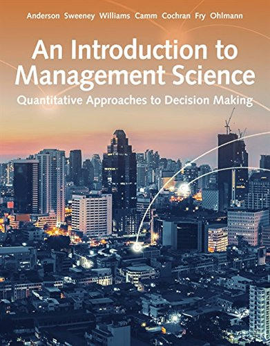 Compare Textbook Prices for An Introduction to Management Science: Quantitative Approach 15 Edition ISBN 9781337406529 by Anderson, David R.,Sweeney, Dennis J.,Williams, Thomas A.,Camm, Jeffrey D.,Cochran, James J.