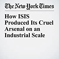 How ISIS Produced Its Cruel Arsenal on an Industrial Scale's image