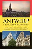 Antwerp - A Travel Guide of Art and History: A comprehensive guide to the cathedral, churches and art of Antwerp, Belgium