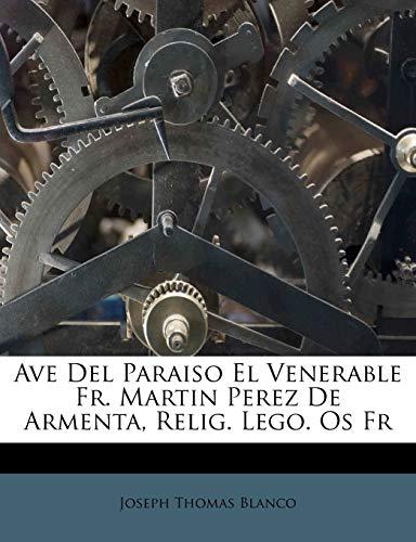 Ave Del Paraiso El Venerable Fr. Martin Perez De Armenta, Relig. Lego. Os Fr